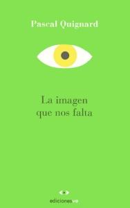 La Imagen que nos falta; Pascal Quignard